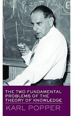 The Two Fundamental Problems of the Theory of Knowledge : Routledge Classics - Sir Karl R. Popper