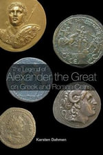 The Legend of Alexander the Great on Greek and Roman Coins : Portrait Medals of the Renaissance - Karsten Dahmen