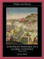 European Warfare in a Global Context, 1660-1815 - Jeremy Black