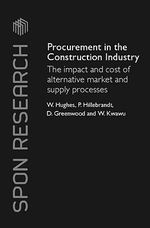 Procurement in the Construction Industry : The Impact and Cost of Alternative Market and Supply Processes - William Hughes