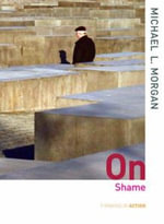 On Shame : The Thinking in Action Series - Michael Morgan