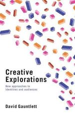 Creative Explorations : New Approaches to Identities and Audiences - David Gauntlett
