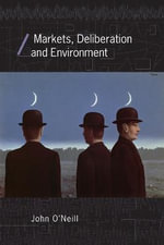 Markets, Deliberation and Environment : Economics as Social Theory - John O'Neill