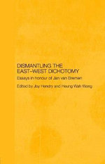 Dismantling the East-West Dichotomy : Essays in Honour of Jan van Bremen