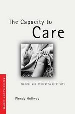 The Capacity to Care : Gender and Ethical Subjectivity - Wendy Hollway