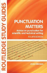 Punctuation Matters : Advice on Punctucation for Scientific and Technical Writing - John Kirkman