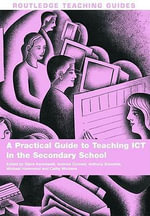 A Practical Guide to Teaching ICT in the Secondary School