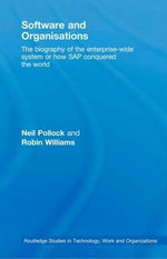 Software and Organisations : The Biography of the Enterprise-Wide System or How Sap Conquered the World - Neil Pollock