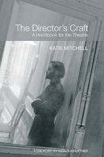 The Director's Craft : A Handbook for the Theatre - Katie Mitchell
