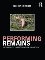 Performing Remains : Art and War in Times of Theatrical Reenactment - Rebecca Schneider