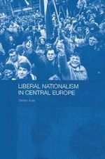 Liberal Nationalism in Central Europe - Stefan Auer