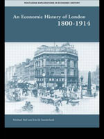 An Economic History of London 1800-1914 - Professor Michael Ball