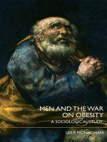 Men and the War on Obesity : A Sociological Study - Lee Monaghan