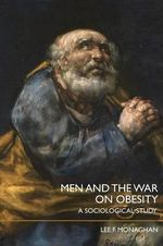 Men and the War on Obesity : A Sociological Study - Lee F. Monaghan