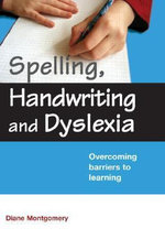 Spelling, Handwriting and Dyslexia : Overcoming Barriers to Learning - Diane Montgomery
