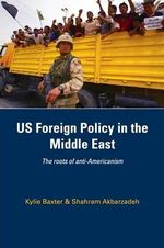 US Foreign Policy in the Middle East : The Roots of Anti-Americanism : 1st Edition - Shahram Akbarzadeh