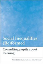 Social Inequalities (Re)formed : Consulting Pupils About Learning - Madeleine Arnot