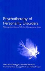 Psychotherapy of Personality Disorders : Metacognition, States of Mind and Interpersonal Cycles - Giancarlo Dimaggio