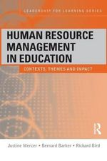 Human Resource Management in Education : Contexts, Themes and Impact - Bernard Barker