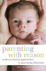 Parenting with Reason : Evidence-based Approaches to Parenting Dilemmas - Esther Yoder Strahan