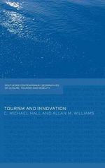 Tourism and Innovation : Tourism and Innovation - Michael C. Hall