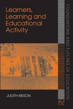 Learners, Learning and Educational Activity : Connecting Individual and Social Aspects of Learning and Development - Judith Ireson