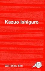 Kazuo Ishiguro : A Routledge Guide - Wai-Chew Sim