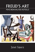 Freud's Art : Psychoanalysis Retold - Janet Sayers