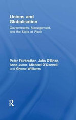 Unions and Globalisation : Governments, Management, and the State at Work - Peter Fairbrother