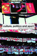 Culture, Politics and Sport : Blowing the Whistle, Revisited - Garry Whannel