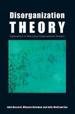 Disorganization Theory : Explorations in Alternative Organizational Analysis - John Hassard