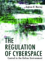 The Regulation of Cyberspace : Control in the Online Environment - Andrew Murray