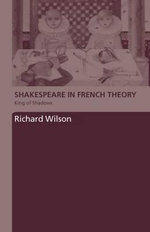 Shakespeare in French Theory : King of Shadows - Richard Wilson
