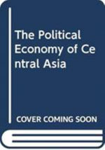 The Political Economy of Central Asia - Gul Berna Ozcan