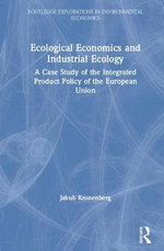 Ecological Economics and Industrial Ecology : A Case Study of the Integrated Product Policy of the European Union - Jakub Kronenberg