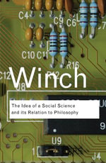 The Idea of a Social Science and Its Relation to Philosophy : Routledge Classics - Peter Winch