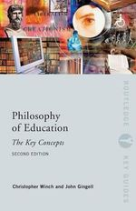 Philosophy of Education : The Key Concepts - John Gingell