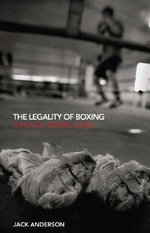 The Legality of Boxing : A Punch Drunk Love? - Jack Anderson