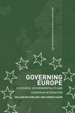 Governing Europe : Discourse, Governmentality and European Integration - William Walters