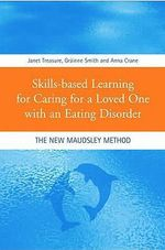 Skills-based Learning for Caring for a Loved One with an Eating Disorder : The New Maudsley Method - Janet Treasure