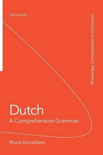 Dutch : A Comprehensive Grammar - Bruce Donaldson