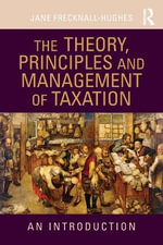 The Theory, Principles and Management of Taxation : An Introduction - Jane Frecknall Hughes