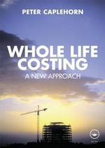 Whole Life Costing : A New Approach - Peter Caplehorn