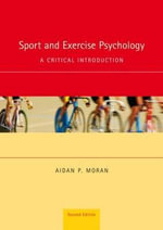 Sport and Exercise Psychology : A Critical Introduction - Aidan P. Moran