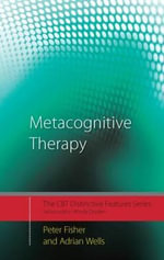 Metacognitive Therapy : Distinctive Features - Peter Fisher
