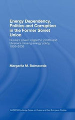 Energy Dependency, Politics and Corruption in the Former Soviet Union : Russia's Power, Oligarchs' Profits and Ukraine's Missing Energy Policy, 1995-2006 - Margarita M. Balmaceda