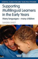 Supporting Multilingual Learners in the Early Years : Many Languages - Many Children - Sandra Smidt