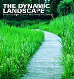The Dynamic Landscape : Design, Ecology and Management of Naturalistic Urban Planting