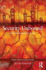 Security Unbound : Enacting Democratic Limits - Jef Huysmans