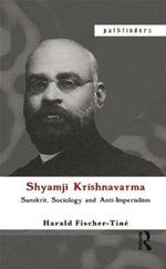 Shyamji Krishnavarma : Sanskrit, Sociology and Anti-Imperialism - Harald Fischer Tine